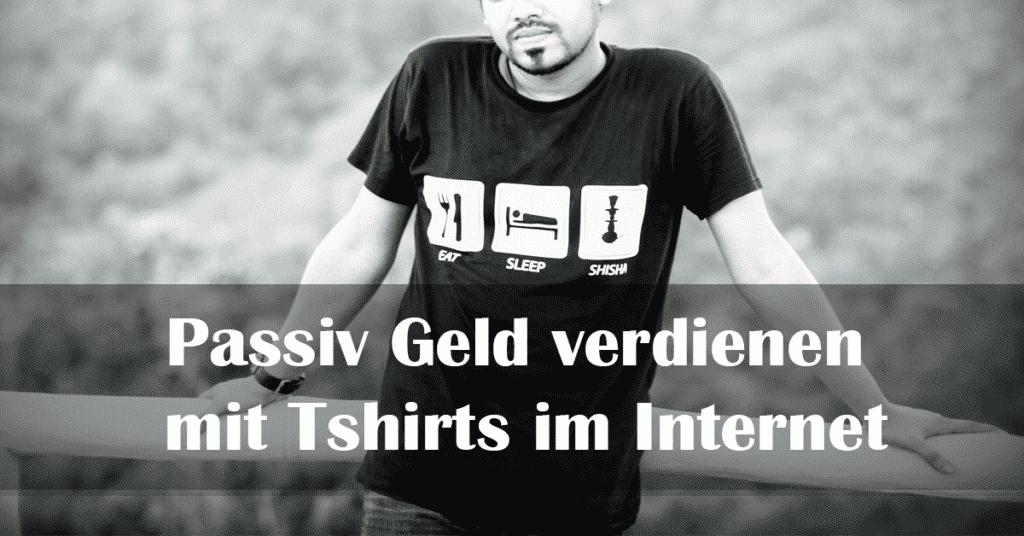 Passiv Geld verdienen mit Tshirts im Internet